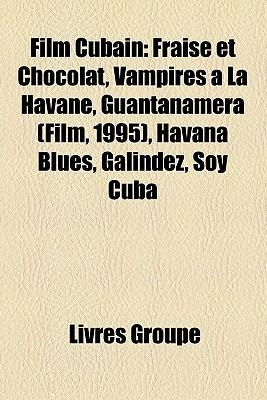 Film Cubain: Fraise et Chocolat, Vampires à La Havane, Guantanamera (Film, 1995), Havana Blues, Galindez, Soy Cuba (French Edition)