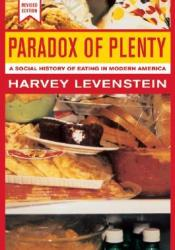 Paradox of Plenty: A Social History of Eating in Modern America (California Studies in Food and Culture, 8) Pdf Book