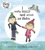 Book Review: Lauren Child and Bridget Hurst's I really, REALLY need actual ice skates