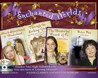 Enchanted Worlds: Alice's Adventures in Wonderland; Through the Looking-Glass; The Wonderful Wizard of Oz; Peter Pan
