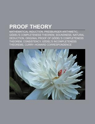 Proof Theory: Mathematical Induction, Presburger Arithmetic, Godel's Completeness Theorem, Soundness, Natural Deduction