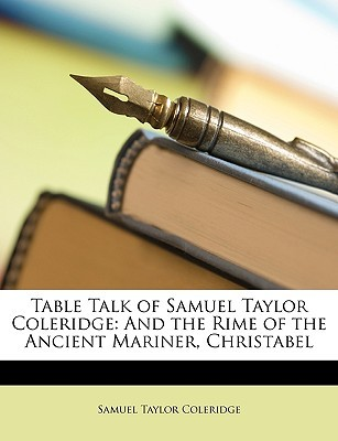 Table Talk of Samuel Taylor Coleridge: And the Rime of the Ancient Mariner, Christabel