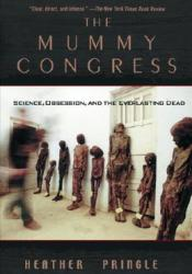 The Mummy Congress: Science, Obsession, and the Everlasting Dead Pdf Book