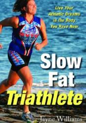 Slow Fat Triathlete: Live Your Athletic Dreams in the Body You Have Now Pdf Book