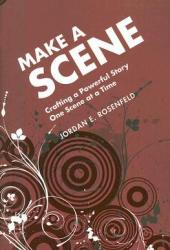 Make a Scene: Crafting a Powerful Story One Scene at a Time Pdf Book