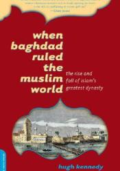 When Baghdad Ruled the Muslim World: The Rise and Fall of Islam's Greatest Dynasty Pdf Book