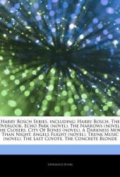Articles on Harry Bosch Series, Including: Harry Bosch, the Overlook, Echo Park (Novel), the Narrows (Novel), the Closers, City of Bones (Novel), a Darkness More Than Night, Angels Flight (Novel), Trunk Music