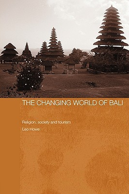 The Changing World of Bali: Religion, Society and Tourism