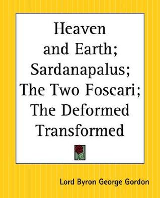 Heaven and Earth; Sardanapalus; The Two Foscari; The Deformed Transformed