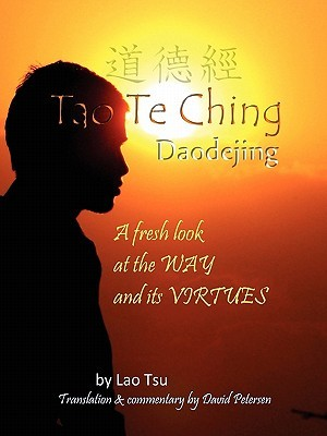 Tao Te Ching / Daodejing: A Fresh Look at the Way and Its Virtues