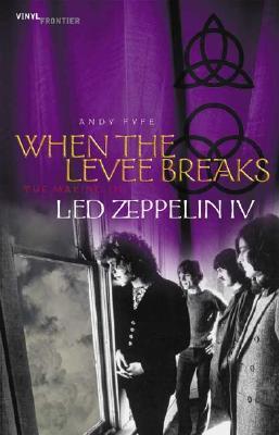 When the Levee Breaks: The Making of Led Zeppelin IV (Vinyl Frontier, #3)