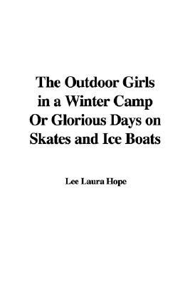 The Outdoor Girls in a Winter Camp; or, Glorious Days on Skates and Ice Boats