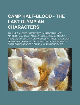 Camp Half-Blood - The Last Olympian Characters: Achilles, Alecto, Amphitrite, Annabeth Chase, Aphrodite, Apollo, Ares, Argus, Artemis, Athena, Atlas, Austin, Bianca Di Angelo, Big Three, Blackjack, Bobby Earl, Briares, Calliope, Centaur, Cerberus, Char...