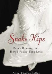 Snake Hips: Belly Dancing and How I Found True Love Pdf Book