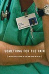 Something for the Pain: One Doctor's Account of Life and Death in the ER by Paul Austin