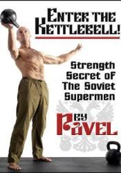 Enter The Kettlebell! Strength Secret of The Soviet Supermen Pdf Book