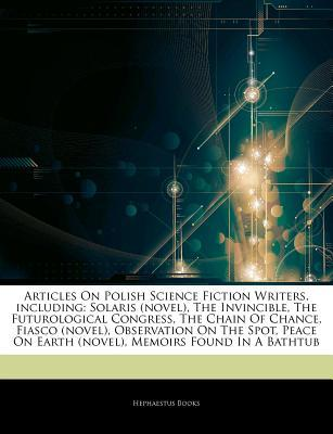 Articles on Polish Science Fiction Writers, Including: Solaris (Novel), the Invincible, the Futurological Congress, the Chain of Chance, Fiasco (Novel), Observation on the Spot, Peace on Earth (Novel), Memoirs Found in a Bathtub