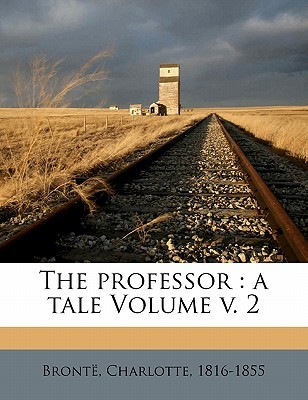 The Professor: A Tale Volume V. 2