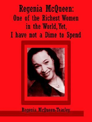 Regenia McQueen: One of the Richest Women in the World, Yet, I Have Not a Dime to Spend