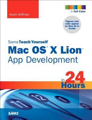 Sams Teach Yourself Mac OS X Lion App Development in 24 Hours