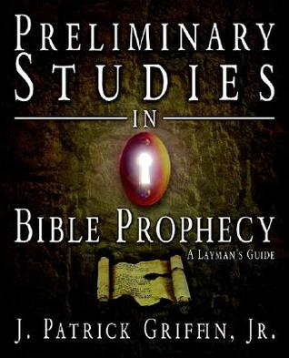 Preliminary Studies in Bible Prophecy, a Laymans Guide
