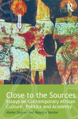 Close to the Sources: Essays on Contemporary African Culture, Politics and Academy