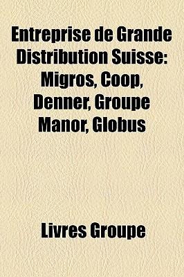 Entreprise de Grande Distribution Suisse: Migros, COOP, Denner, Groupe Manor, Globus