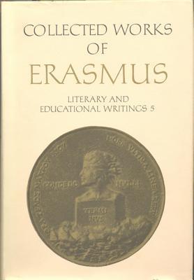 Literary and Educational Writings, 5 and 6: Volume 5: Panegyricus / Moria / Julius Exclusus / Institutio Principis Christiani . Querela Pacis. Volume 6: Ciceronianus