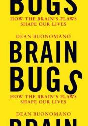 Brain Bugs: How the Brain's Flaws Shape Our Lives Pdf Book