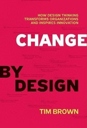 Change by Design: How Design Thinking Transforms Organizations and Inspires Innovation Pdf Book