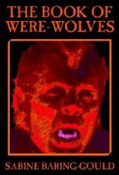 The Book of Were-Wolves by Sabine Baring-Gould, Fiction, Horror