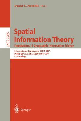 Spatial Information Theory. Foundations of Geographic Information Science: International Conference, Cosit 2001 Morro Bay, CA, USA, September 19-23, 2001 Proceedings