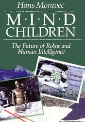 Mind Children: The Future of Robot and Human Intelligence Pdf Book