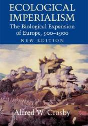 Ecological Imperialism: The Biological Expansion of Europe, 900-1900 (Studies in Environment and History) Pdf Book