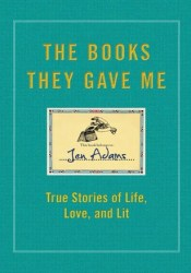 The Books They Gave Me: True Stories of Life, Love, and Lit Pdf Book