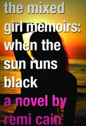 The Mixed Girl Memoirs:  When the Sun Runs Black