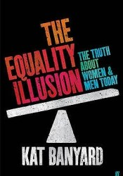 The Equality Illusion: The Truth About Women And Men Today Pdf Book