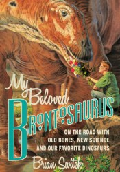 My Beloved Brontosaurus: On the Road with Old Bones, New Science, and Our Favorite Dinosaurs Pdf Book