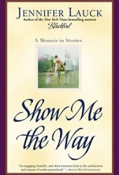 Show Me the Way: A Memoir in Stories Pdf Book