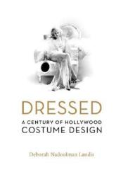 Dressed: A Century of Hollywood Costume Design Pdf Book