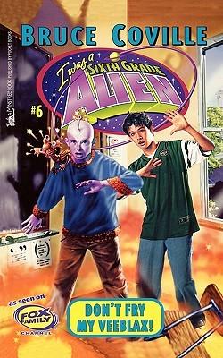 Don't Fry My Veeblax! (Sixth Grade Alien, #6)