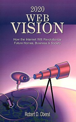 2020 Web Vision: How The Internet Will Revolutionize Future Homes, Business & Society