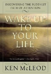 Wake Up To Your Life: Discovering the Buddhist Path of Attention Pdf Book