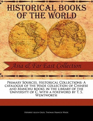 A Catalogue of the Wade Collection of Chinese and Manchu Books in the Library of the University of C