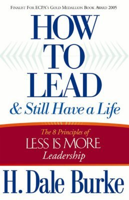 How to Lead and Still Have a Life: The 8 Principles of Less Is More Leadership