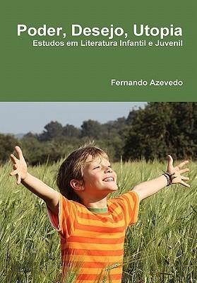 Poder, Desejo, Utopia. Estudos em Literatura Infantil e Juvenil