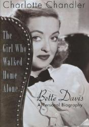 The Girl Who Walked Home Alone: A Personal Biography of Bette Davis Pdf Book