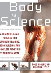 Body by Science: A Research-Based Program for Strength Training, Body Building, and Complete Fitness in 12 Minutes a Week Pdf Book