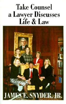 Take Counsel: A Lawyer Discusses Life and Law