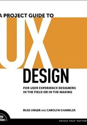 A Project Guide to UX Design: For User Experience Designers in the Field or in the Making Pdf Book